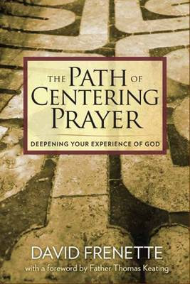 Path of Centering Prayer: Deepening Your Experience of God (Hardback)