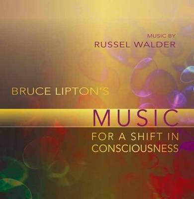 Bruce Lipton's Music for a Shift in Consciousness (CD-Audio)