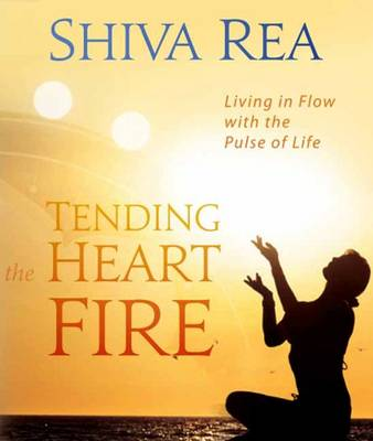Tending the Heart Fire: Living in Flow with the Pulse of Life (Hardback)