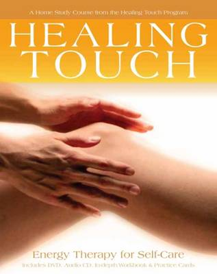 Healing Touch: Energy Therapy for Self-Care: a Home Study Course from the Healing Touch Program