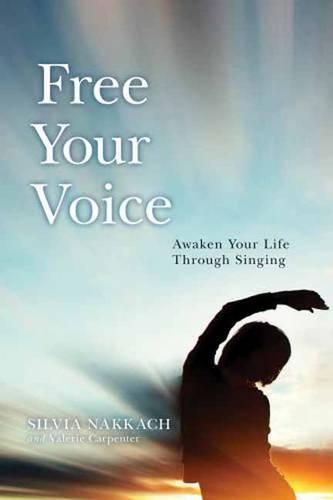 Free Your Voice: Awaken Your Life Through Singing (Paperback)