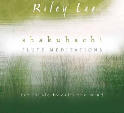 Shakuhachi Flute Meditations: Zen Music to Calm the Mind (CD-Audio)