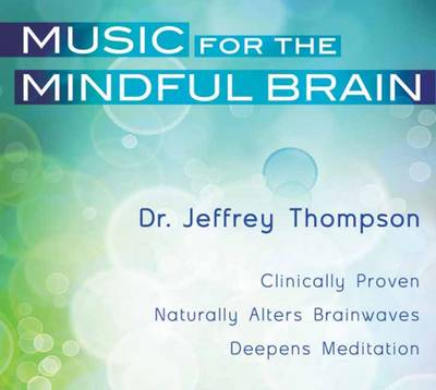 Music for the Mindful Brain: Clinically Proven. Naturally Alters Brainwaves. Deepens Meditation (CD-Audio)