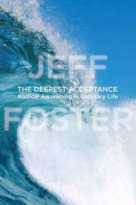 Deepest Acceptance: Radical Awakening in Ordinary Life (Hardback)