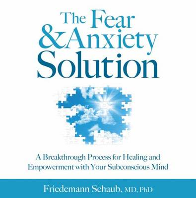 Fear and Anxiety Solution: A Breakthrough Process for Healing and Empowerment with Your Subconscious Mind (CD-Audio)