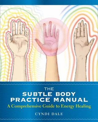 Subtle Body Practice Manual: A Comprehensive Guide to Energy Healing (Paperback)