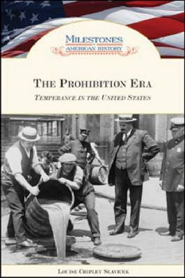 The Prohibition Era: Temperance in the United States - Milestones in American History (Hardback)
