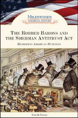 The Robber Barons and the Sherman Antitrust Act: Reshaping American Business (Hardback)