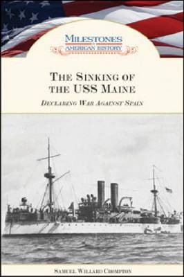 """The Sinking of the """"""""USS Maine: Declaring War Against Spain (Hardback)"""