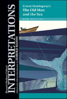 "The """"Old Man and the Sea"""" - Ernest Hemingway - Bloom's Modern Critical Interpretations (Hardback)"