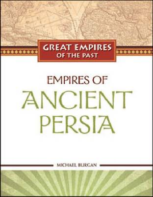 Empires of Ancient Persia - Great Empires of the Past (Hardback)