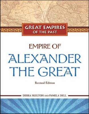 Empire of Alexander the Great - Great Empires of the Past (Hardback)