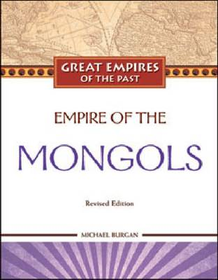 Empire of the Mongols - Great Empires of the Past (Hardback)