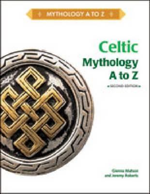 CELTIC MYTHOLOGY A TO Z, 2ND EDITION (Hardback)