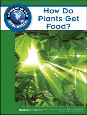 How Do Plants Get Food? - Science in the Real World (Hardback)