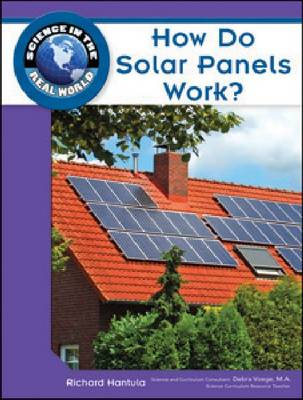 How Do Solar Panels Work? - Science in the Real World (Hardback)