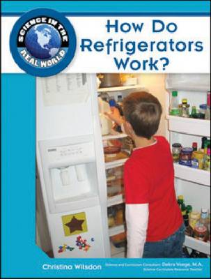 How Do Refrigerators Work? - Science in the Real World (Hardback)