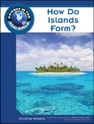 How Do Islands Form? - Science in the Real World (Hardback)