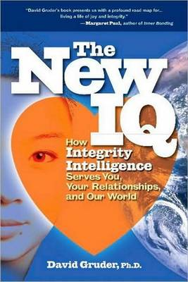 The New IQ: How Integrity Intelligence Serves You, Your Relationships and Our World (Paperback)