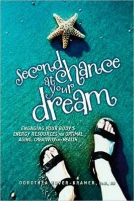 Second Chance at Your Dream: Engaging Your Body's Energy Resources for Optimal Ageing, Creativity and Health (Paperback)