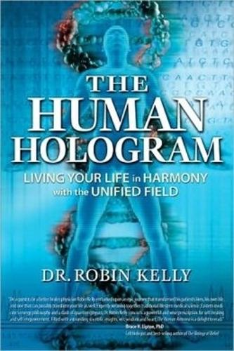 The Human Hologram: Living Your Life in Harmony With the Unified Field (Paperback)