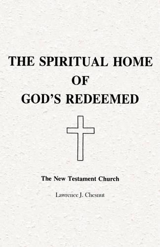 The Spiritual Home of God's Redeemed: The New Testament Church (Paperback)