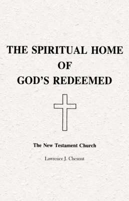 The Spiritual Home of God's Redeemed: The New Testament Church (Hardback)