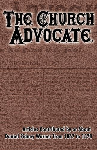 Church Advocate: Articles Contributed by Daniel S. Warner from 1868 to 1878, The (Hardback)