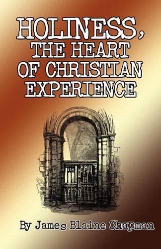 Holiness, the Heart of Christian Experience (Hardback)