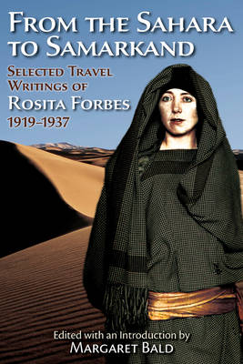 From the Sahara to Samarkand: Selected Travel Writings of Rosita Forbes 1919-1937 (Paperback)