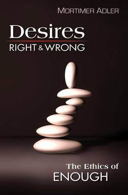Desires, Right & Wrong: The Ethics of Enough (Paperback)