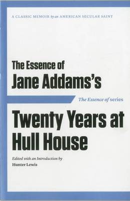 The Essence of ... Jane Addams's Twenty Years at Hull House (Paperback)