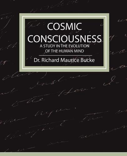 Cosmic Consciousness - A Study in the Evolution of the Human Mind (Paperback)