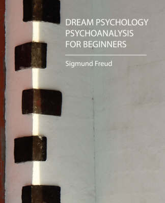 Dream Psychology - Psychoanalysis for Beginners - Freud (Paperback)
