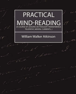 Practical Mind-Reading (a Course of Lessons on Thought-Transference, Telepathy, Mental Currents...) (Paperback)