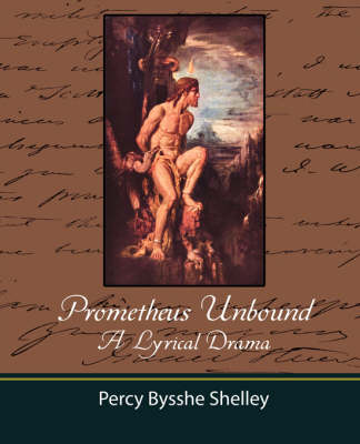 Prometheus Unbound - A Lyrical Drama (Paperback)