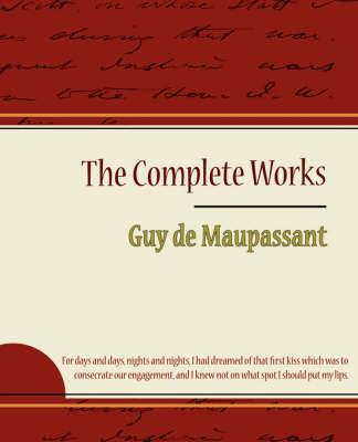 Guy de Maupassant - The Complete Works (Paperback)
