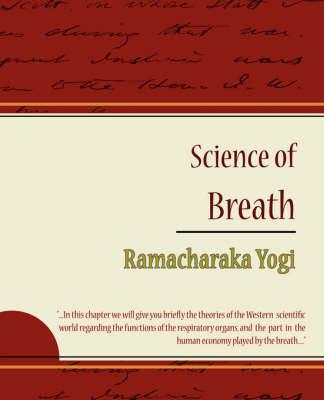 Science of Breath - Ramacharaka Yogi (Paperback)