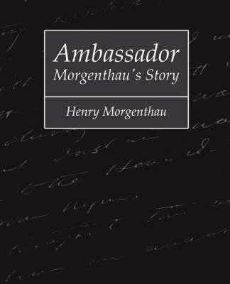 Ambassador Morgenthau's Story - Henry Morgenthau (Paperback)