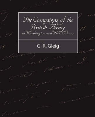 The Campaigns of the British Army at Washington and New Orleans 1814-1815 (Paperback)