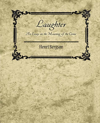 Laughter: An Essay on the Meaning of the Comic - Henri Bergson (Paperback)