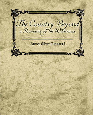 The Country Beyond a Romance of the Wilderness (Paperback)