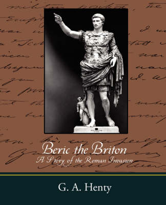 Beric the Briton a Story of the Roman Invasion (Paperback)