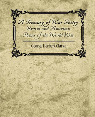 A Treasury of War Poetry British and American Poems of the World War 1914-1917 (Paperback)