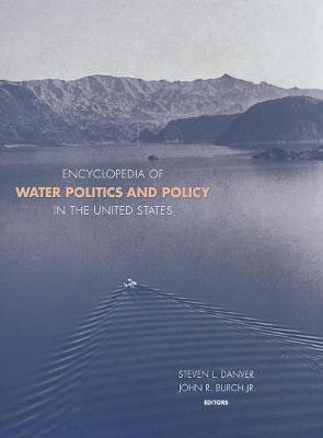 Encyclopedia of Water Politics and Policy in the United States (Hardback)