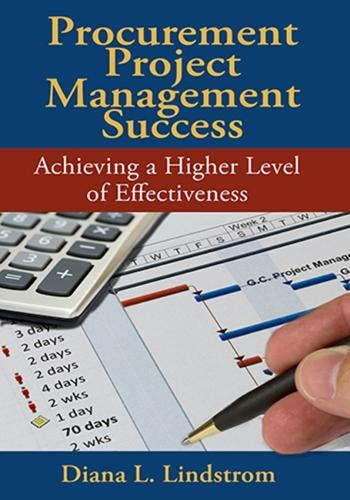 Procurement Project Management Success: Achieving a Higher Level of Effectiveness (Hardback)