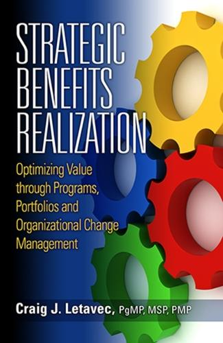 Strategic Benefits Realization: Optimizing Value Through Programs, Portfolios and Organizational Change (Hardback)