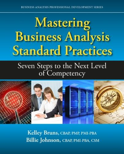 Mastering Business Analysis Standard Practices: Seven Steps to the Next Level of Competency - Business Analysis Professional Development (Paperback)
