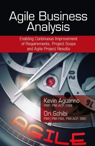Agile Business Analysis: Enabling Continuous Improvement of Requirements, Project Scope, and Agile Project Results (Hardback)