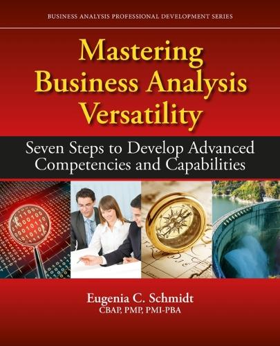 Mastering Business Analysis Versatility: Seven Steps to Developing Advanced Competencies and Capabilities - Business Analysis Professional Development Series (Paperback)